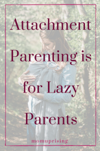 attachment parenting is for lazy parents. Bedsharing, breastfeeding and babywearing make life easier for moms and dads